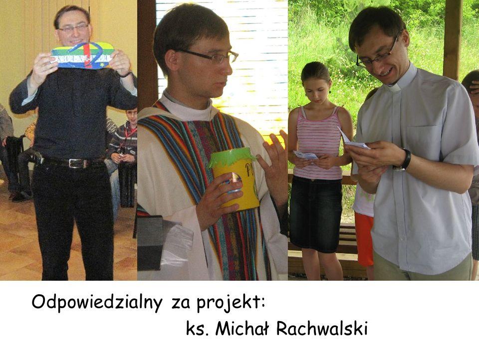 Odpowiedzialny za projekt: ks. Michał Rachwalski