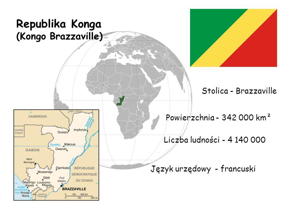 Republika Konga (Kongo Brazzaville) Stolica - Brazzaville Język urzędowy - francuski Powierzchnia - 342 000 km² Liczba ludności - 4 140 000