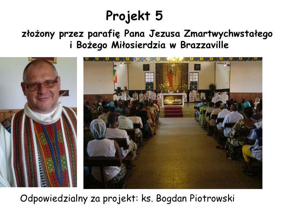 Projekt 5 złożony przez parafię Pana Jezusa Zmartwychwstałego i Bożego Miłosierdzia w Brazzaville Odpowiedzialny za projekt: ks.