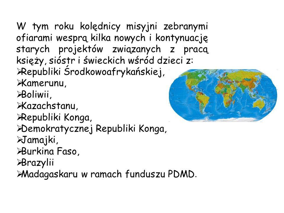 W tym roku kolędnicy misyjni zebranymi ofiarami wesprą kilka nowych i kontynuację starych projektów związanych z pracą księży, sióstr i świeckich wśród dzieci z:  Republiki Środkowoafrykańskiej,  Kamerunu,  Boliwii,  Kazachstanu,  Republiki Konga,  Demokratycznej Republiki Konga,  Jamajki,  Burkina Faso,  Brazylii  Madagaskaru w ramach funduszu PDMD.