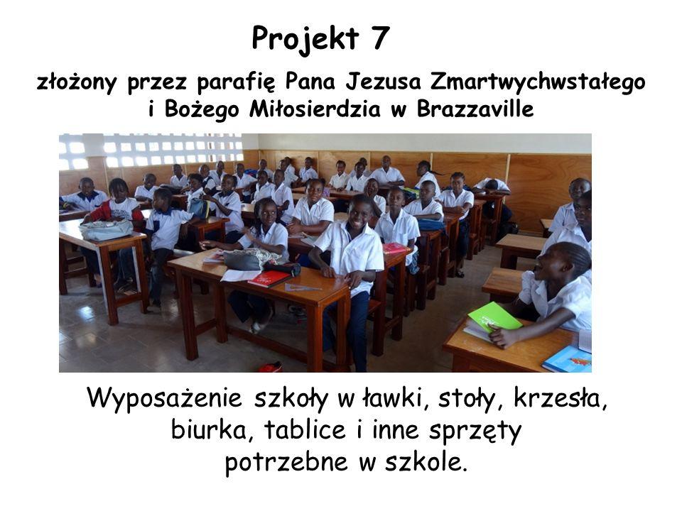 Projekt 7 złożony przez parafię Pana Jezusa Zmartwychwstałego i Bożego Miłosierdzia w Brazzaville Wyposażenie szkoły w ławki, stoły, krzesła, biurka, tablice i inne sprzęty potrzebne w szkole.