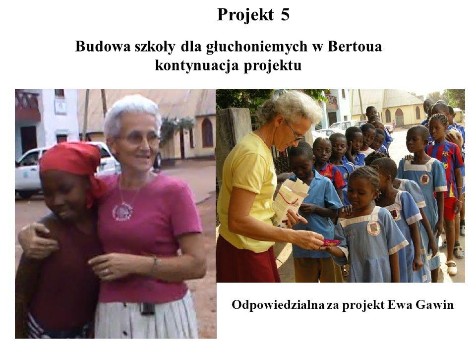 Odpowiedzialna za projekt Ewa Gawin Projekt 5 Budowa szkoły dla głuchoniemych w Bertoua kontynuacja projektu