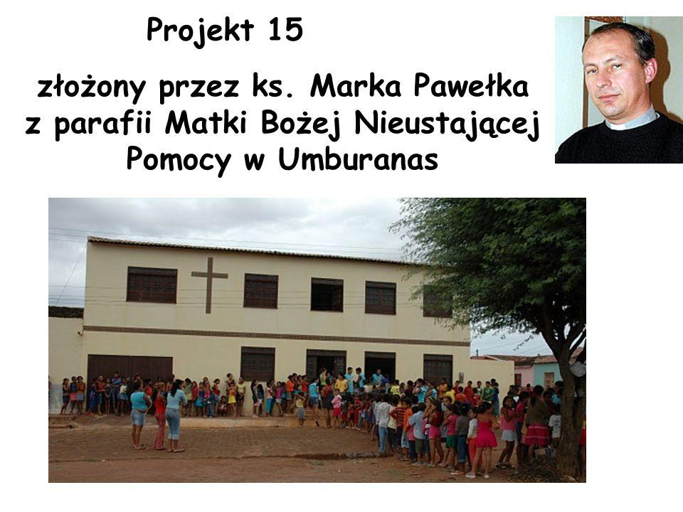 Projekt 15 złożony przez ks. Marka Pawełka z parafii Matki Bożej Nieustającej Pomocy w Umburanas