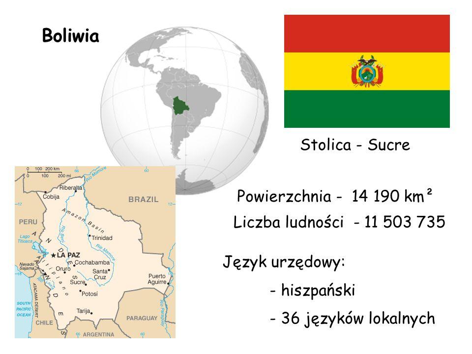 Boliwia Stolica - Sucre Powierzchnia - 14 190 km² Liczba ludności - 11 503 735 Język urzędowy: - hiszpański - 36 języków lokalnych