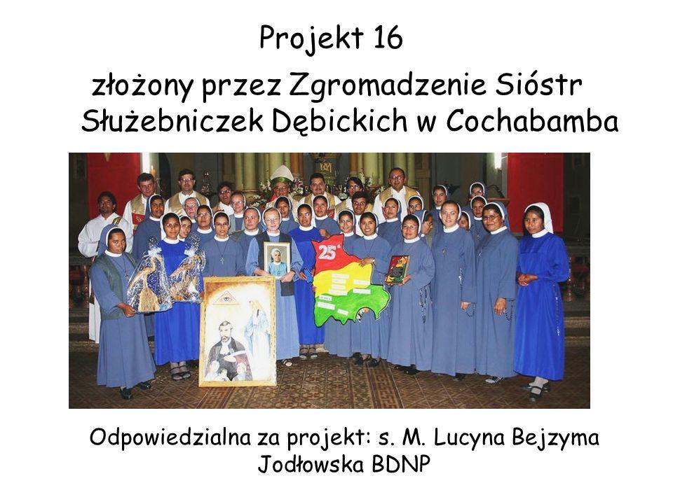 Projekt 16 złożony przez Zgromadzenie Sióstr Służebniczek Dębickich w Cochabamba Odpowiedzialna za projekt: s.