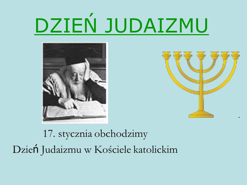 DZIEŃ JUDAIZMU 17. stycznia obchodzimy Dzie ń Judaizmu w Kościele katolickim