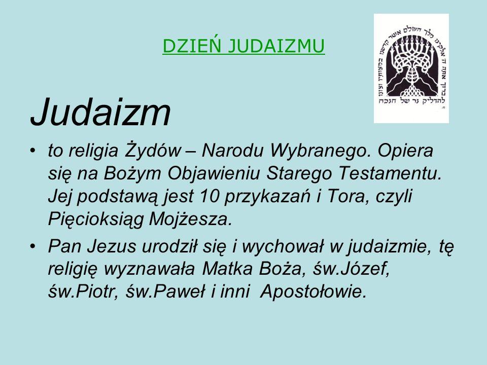 DZIEŃ JUDAIZMU Judaizm to religia Żydów – Narodu Wybranego.