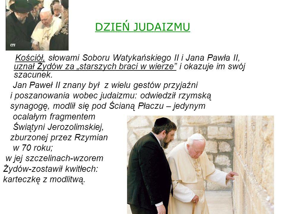 """DZIEŃ JUDAIZMU Kościół, słowami Soboru Watykańskiego II i Jana Pawła II, uznał Żydów za """"starszych braci w wierze i okazuje im swój szacunek."""