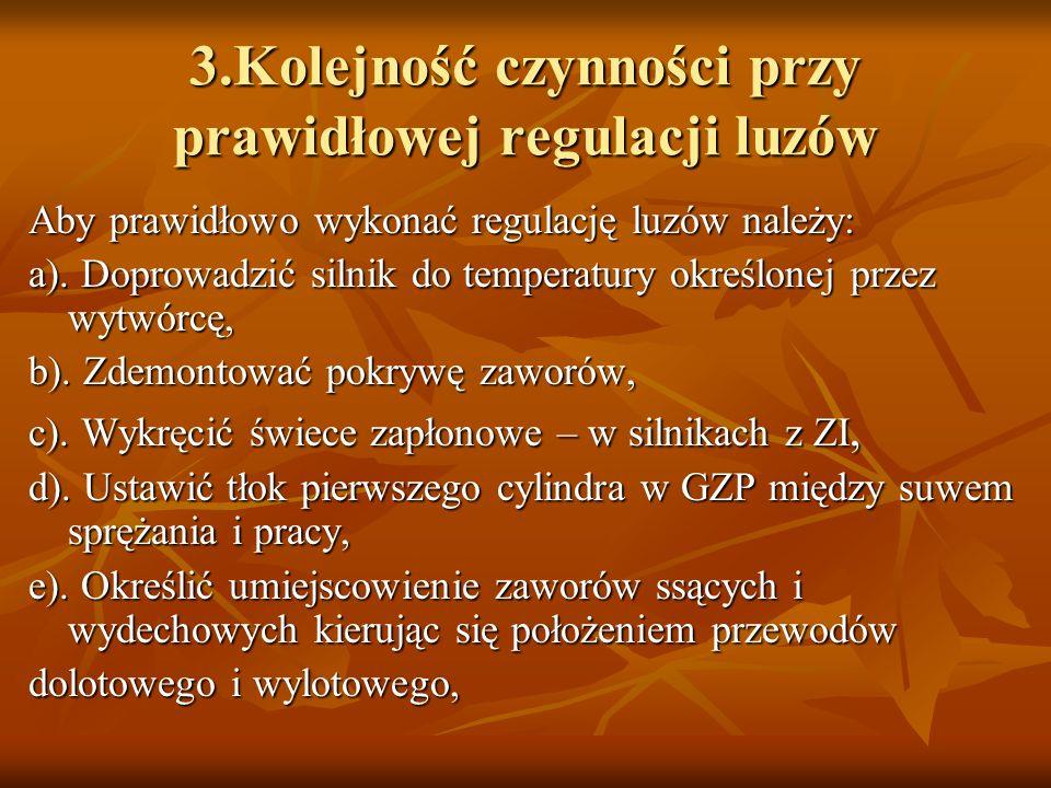 3.Kolejność czynności przy prawidłowej regulacji luzów Aby prawidłowo wykonać regulację luzów należy: a). Doprowadzić silnik do temperatury określonej