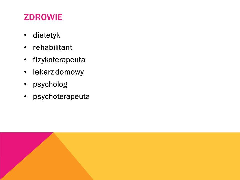 ZDROWIE dietetyk rehabilitant fizykoterapeuta lekarz domowy psycholog psychoterapeuta
