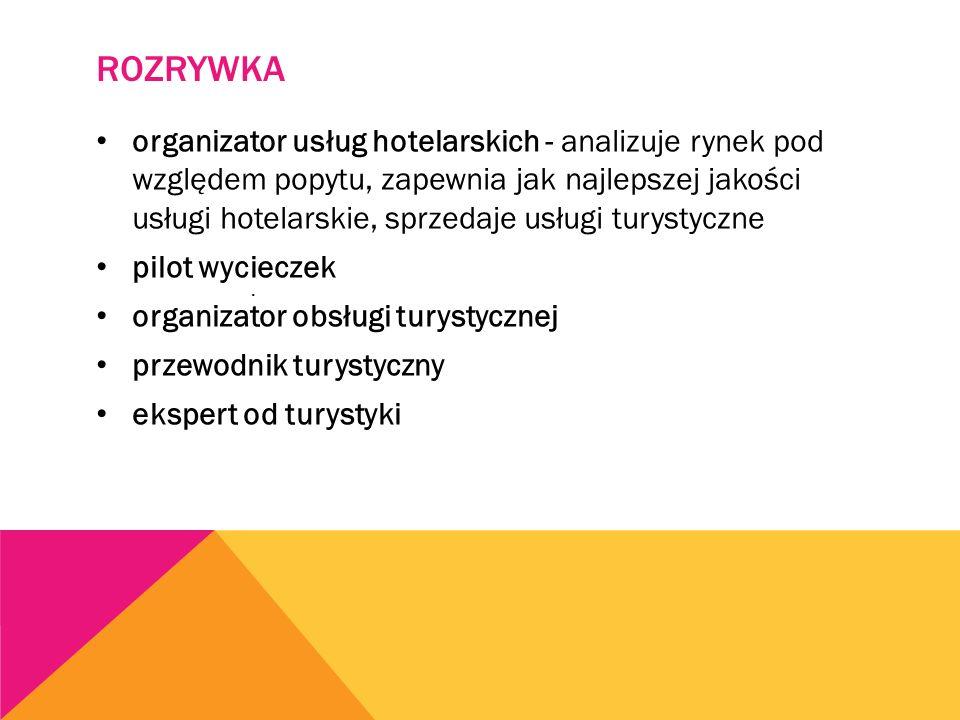 ROZRYWKA organizator usług hotelarskich - analizuje rynek pod względem popytu, zapewnia jak najlepszej jakości usługi hotelarskie, sprzedaje usługi turystyczne pilot wycieczek organizator obsługi turystycznej przewodnik turystyczny ekspert od turystyki.