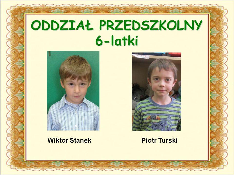 ODDZIAŁ PRZEDSZKOLNY 6-latki Piotr TurskiWiktor Stanek