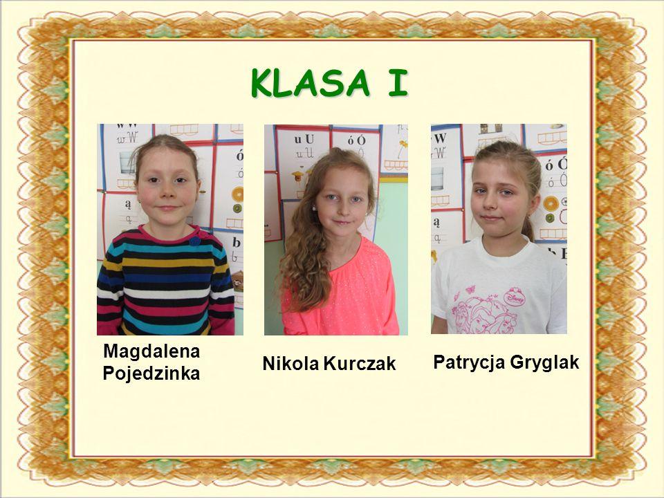 KLASA I Magdalena Pojedzinka Patrycja Gryglak Nikola Kurczak