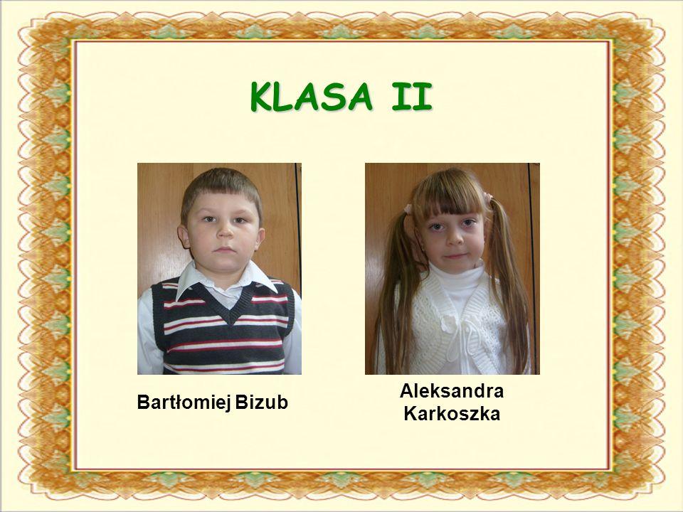 KLASA II Bartłomiej Bizub Aleksandra Karkoszka