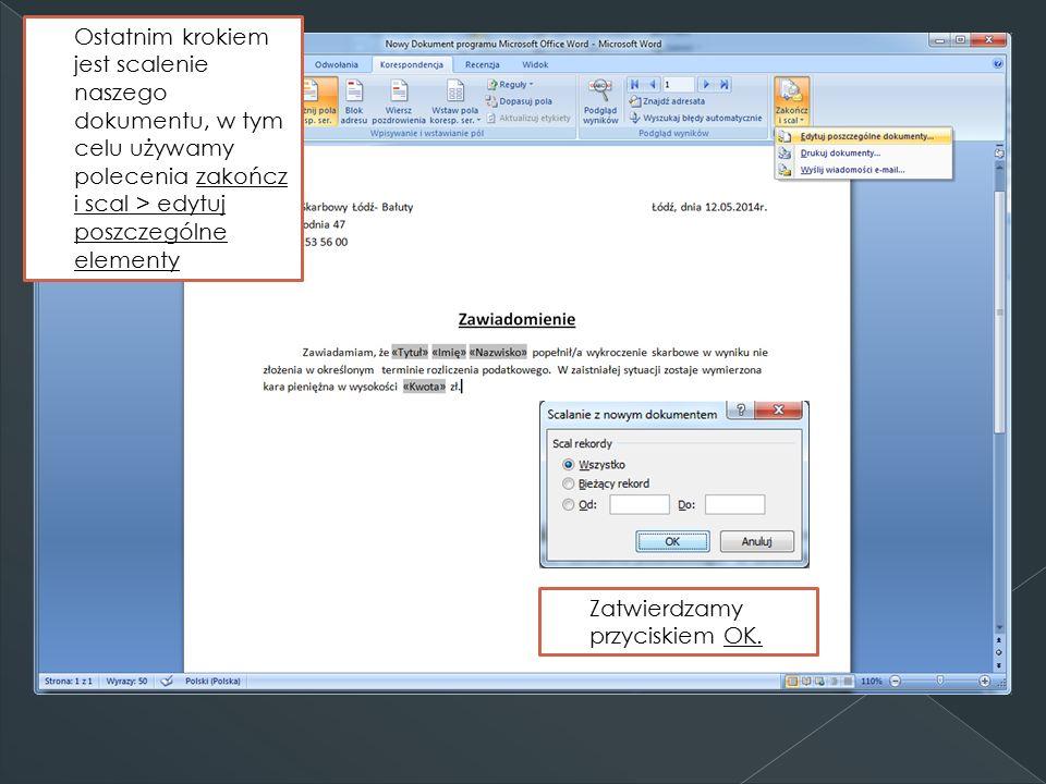 Ostatnim krokiem jest scalenie naszego dokumentu, w tym celu używamy polecenia zakończ i scal > edytuj poszczególne elementy Zatwierdzamy przyciskiem OK.