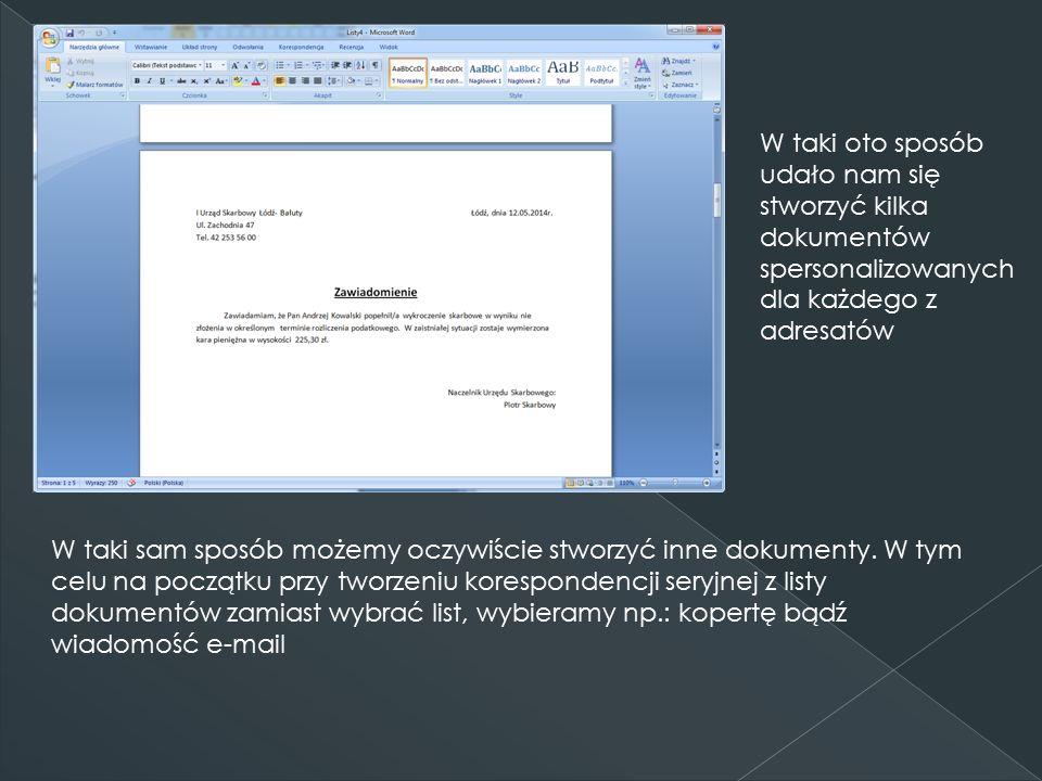 W taki oto sposób udało nam się stworzyć kilka dokumentów spersonalizowanych dla każdego z adresatów W taki sam sposób możemy oczywiście stworzyć inne