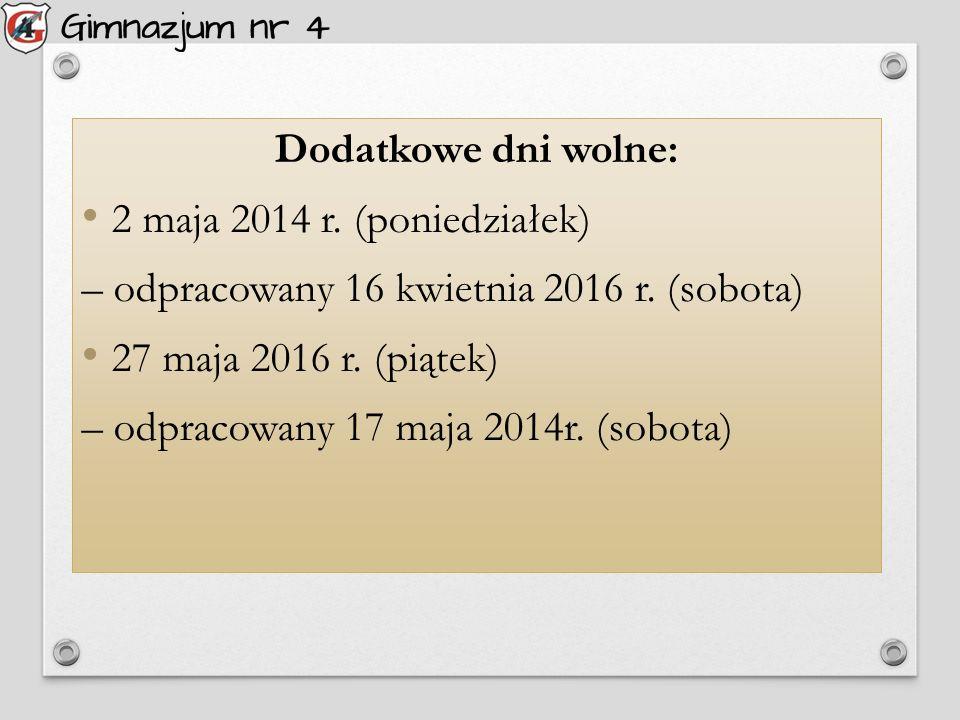 Dodatkowe dni wolne: 2 maja 2014 r. (poniedziałek) – odpracowany 16 kwietnia 2016 r.