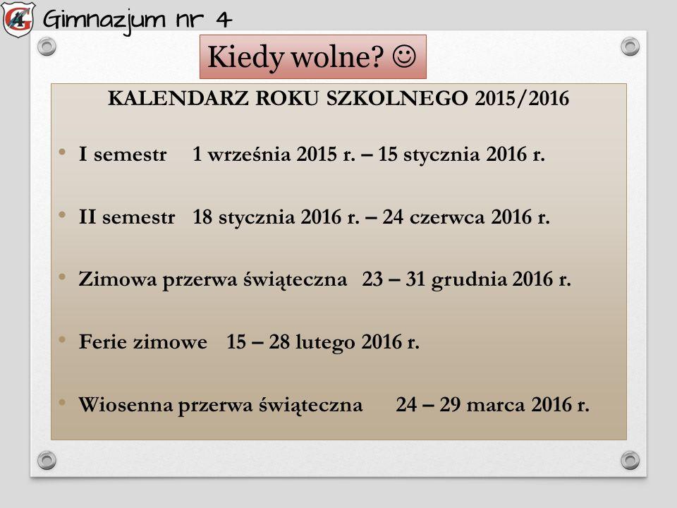 KALENDARZ ROKU SZKOLNEGO 2015/2016 I semestr1 września 2015 r.