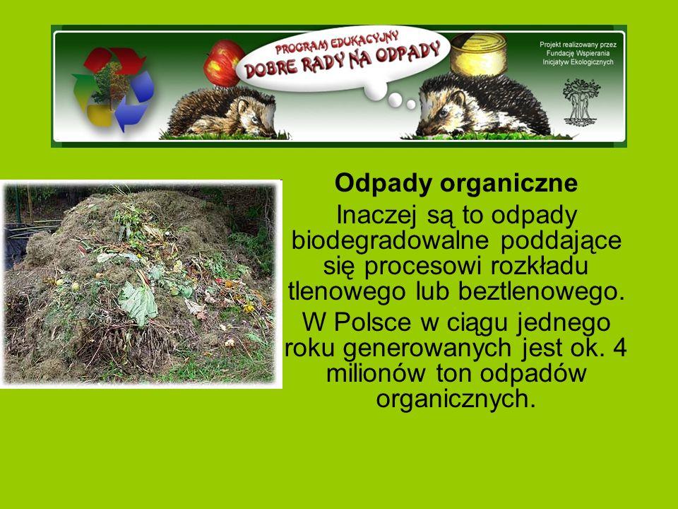Odpady organiczne Inaczej są to odpady biodegradowalne poddające się procesowi rozkładu tlenowego lub beztlenowego.