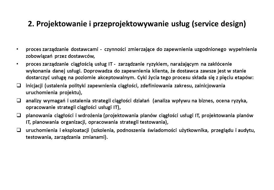2. Projektowanie i przeprojektowywanie usług (service design) proces zarządzanie dostawcami - czynności zmierzające do zapewnienia uzgodnionego wypełn