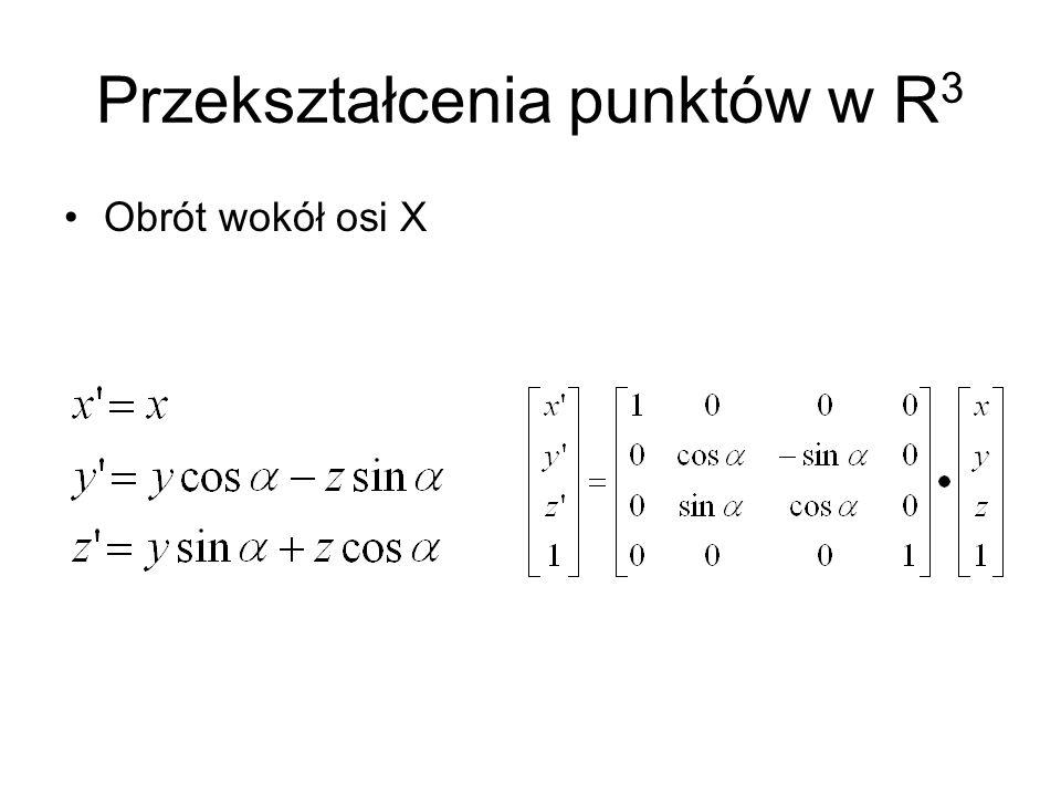 Przekształcenia punktów w R 3 Obrót wokół osi X