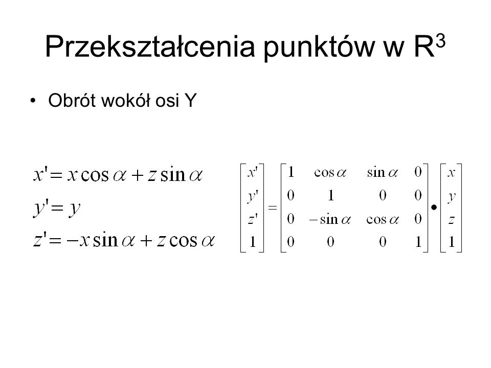 Przekształcenia punktów w R 3 Obrót wokół osi Y