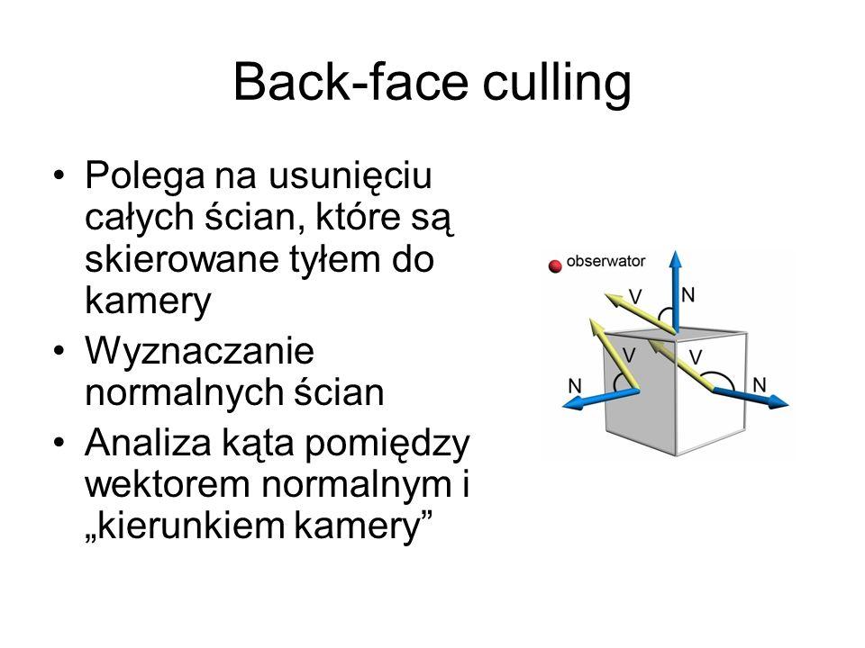 Back-face culling Polega na usunięciu całych ścian, które są skierowane tyłem do kamery Wyznaczanie normalnych ścian Analiza kąta pomiędzy wektorem no