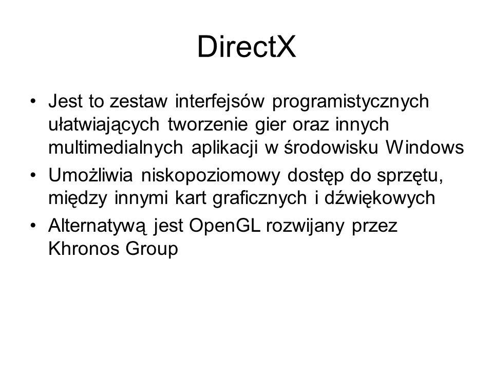 DirectX Jest to zestaw interfejsów programistycznych ułatwiających tworzenie gier oraz innych multimedialnych aplikacji w środowisku Windows Umożliwia niskopoziomowy dostęp do sprzętu, między innymi kart graficznych i dźwiękowych Alternatywą jest OpenGL rozwijany przez Khronos Group
