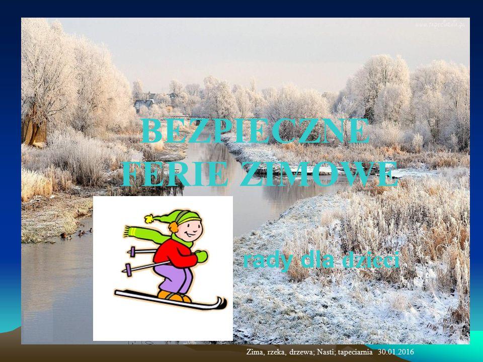 BEZPIECZNE FERIE ZIMOWE rady dla dzieci Zima, rzeka, drzewa; Nasti; tapeciarnia 30.01.2016