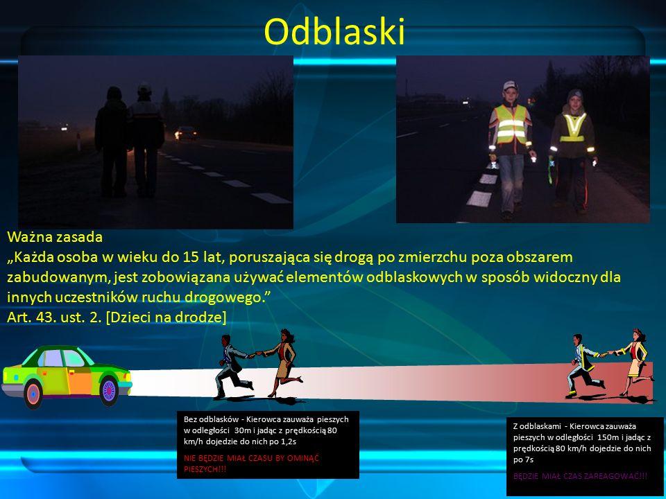 Odblaski Bez odblasków - Kierowca zauważa pieszych w odległości 30m i jadąc z prędkością 80 km/h dojedzie do nich po 1,2s NIE BĘDZIE MIAŁ CZASU BY OMINĄĆ PIESZYCH!!.