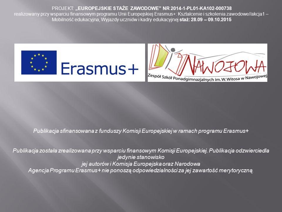 """PROJEKT: """"EUROPEJSKIE STAŻE ZAWODOWE"""" NR 2014-1-PL01-KA102-000738 realizowany przy wsparciu finansowym programu Unii Europejskiej Erasmus+: Kształceni"""
