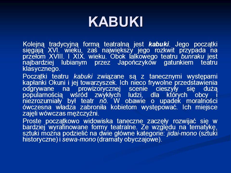 KABUKI Kolejną tradycyjną formą teatralną jest kabuki.