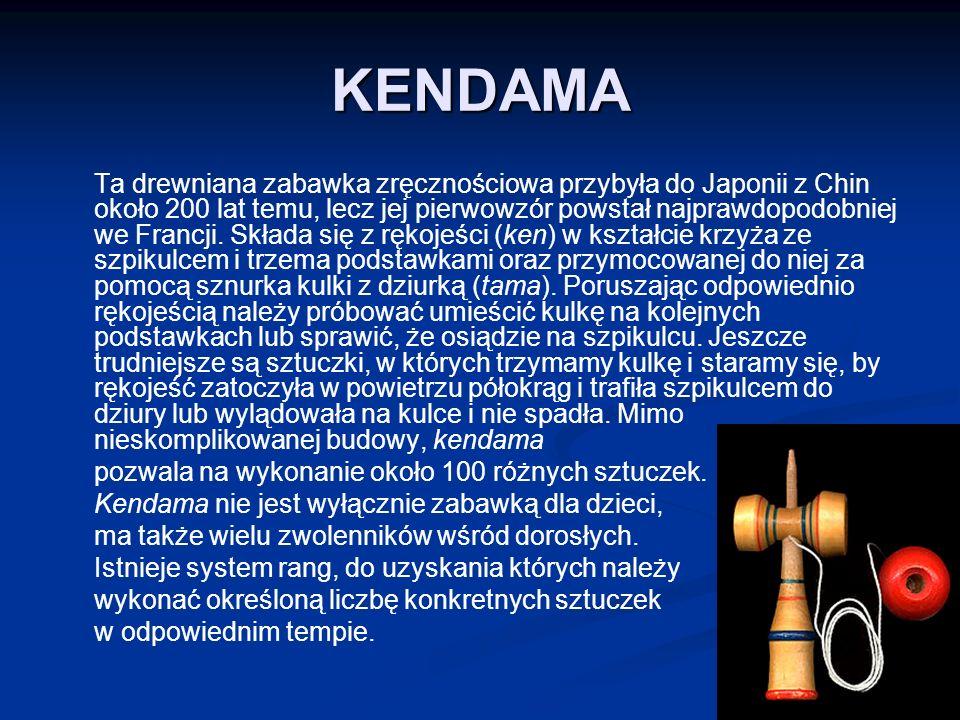 KENDAMA Ta drewniana zabawka zręcznościowa przybyła do Japonii z Chin około 200 lat temu, lecz jej pierwowzór powstał najprawdopodobniej we Francji.