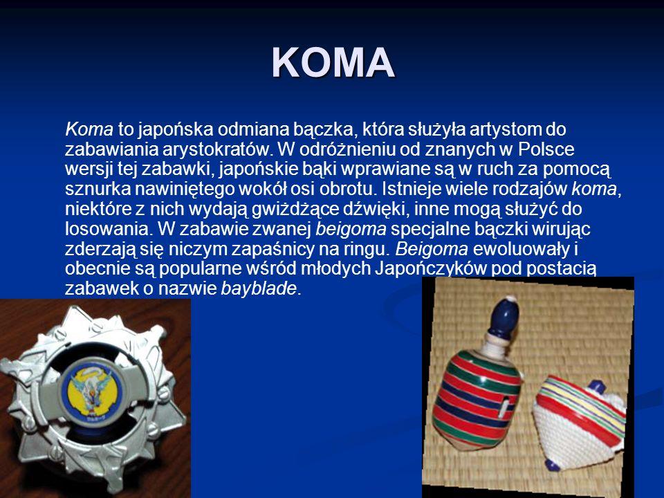 KOMA Koma to japońska odmiana bączka, która służyła artystom do zabawiania arystokratów.