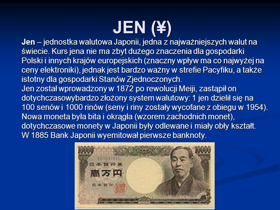 JEN (¥) Jen – jednostka walutowa Japonii, jedna z najważniejszych walut na świecie.