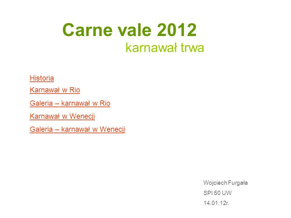 Carne vale 2012 karnawał trwa Historia Karnawał w Rio Galeria – karnawał w Rio Karnawał w Wenecji Galeria – karnawał w Wenecji Wojciech Furgała SPI 50 UW 14.01.12r.