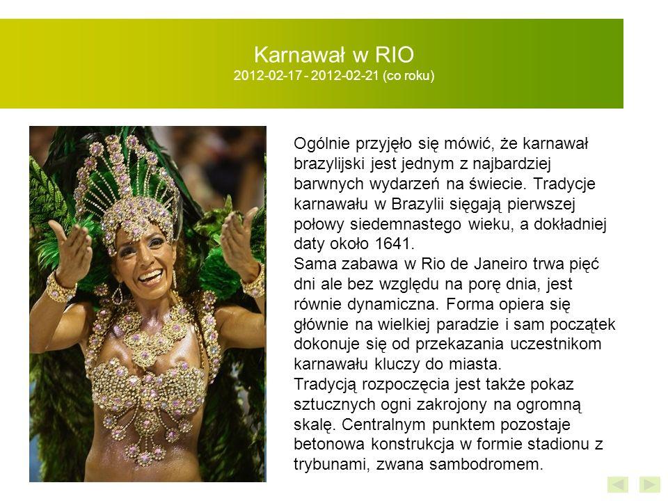Karnawał w RIO 2012-02-17 - 2012-02-21 (co roku) Ogólnie przyjęło się mówić, że karnawał brazylijski jest jednym z najbardziej barwnych wydarzeń na świecie.