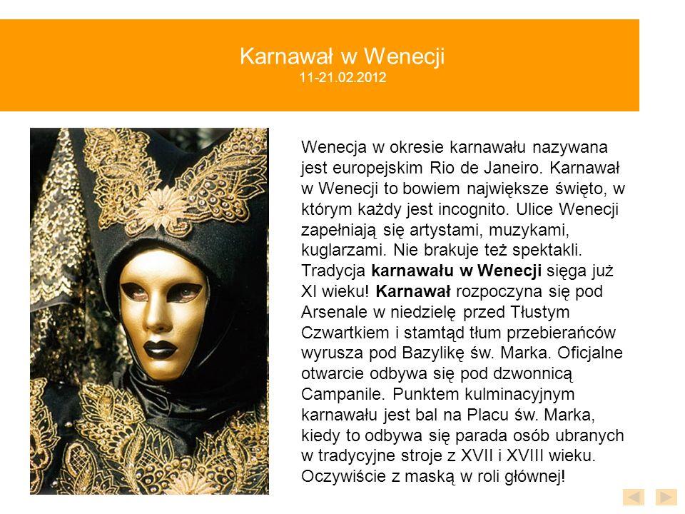 Karnawał w Wenecji 11-21.02.2012 Wenecja w okresie karnawału nazywana jest europejskim Rio de Janeiro. Karnawał w Wenecji to bowiem największe święto,