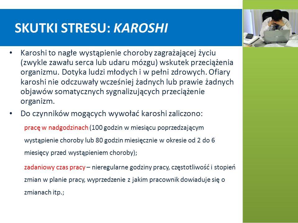 SKUTKI STRESU: KAROSHI Karoshi to nagłe wystąpienie choroby zagrażającej życiu (zwykle zawału serca lub udaru mózgu) wskutek przeciążenia organizmu.
