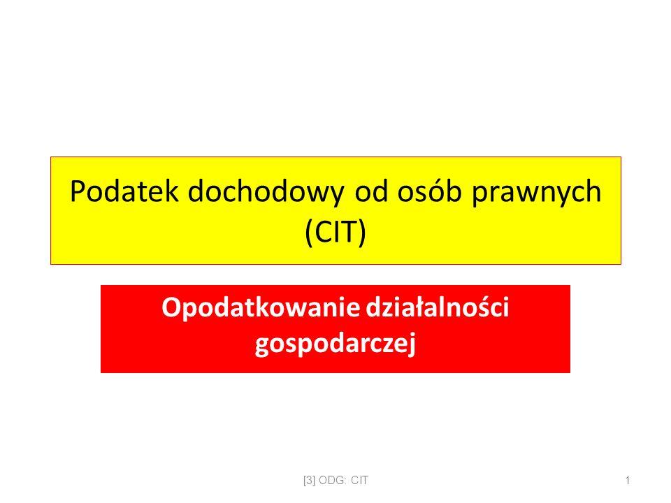 Podatek dochodowy od osób prawnych (CIT) Opodatkowanie działalności gospodarczej [3] ODG: CIT1