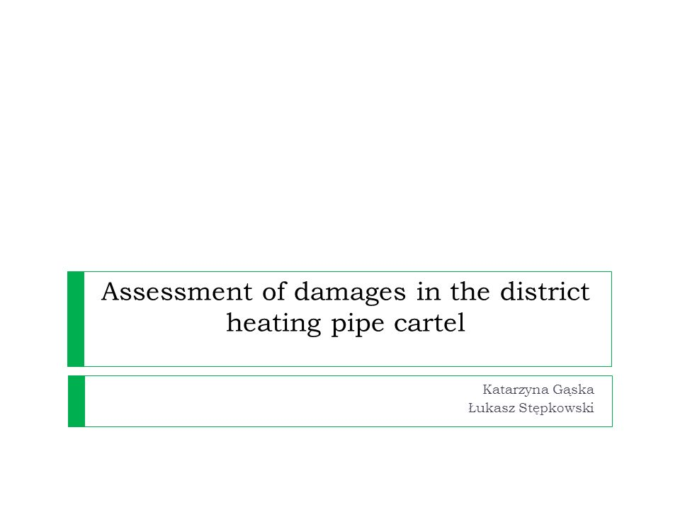 Assessment of damages in the district heating pipe cartel Katarzyna Gąska Łukasz Stępkowski