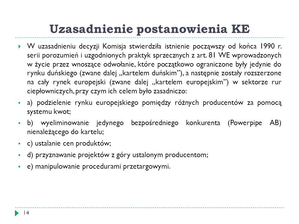 Uzasadnienie postanowienia KE 14  W uzasadnieniu decyzji Komisja stwierdziła istnienie począwszy od końca 1990 r.