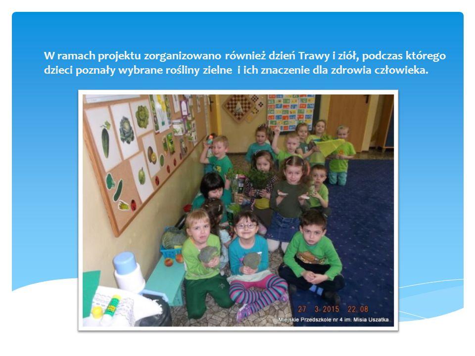 W ramach projektu zorganizowano również dzień Trawy i ziół, podczas którego dzieci poznały wybrane rośliny zielne i ich znaczenie dla zdrowia człowieka.