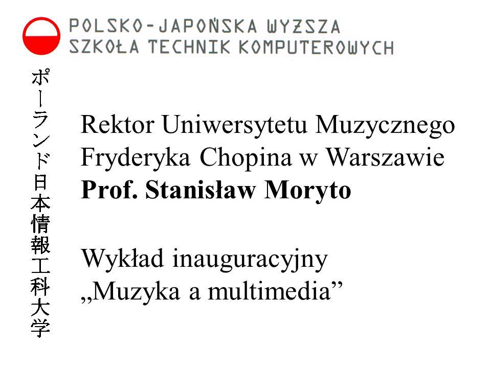 """Rektor Uniwersytetu Muzycznego Fryderyka Chopina w Warszawie Prof. Stanisław Moryto Wykład inauguracyjny """"Muzyka a multimedia"""""""