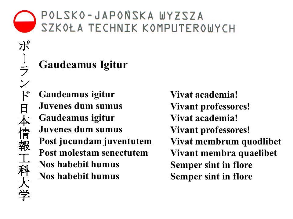 Gaudeamus Igitur Vivat academia! Vivant professores! Vivat academia! Vivant professores! Vivat membrum quodlibet Vivant membra quaelibet Semper sint i