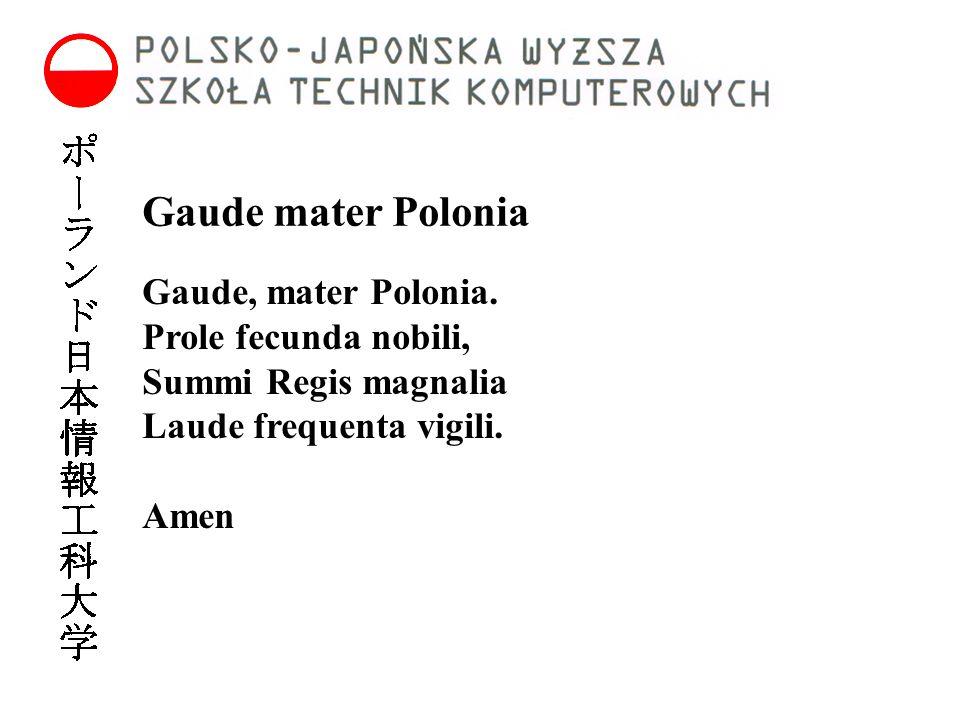 Gaude mater Polonia Gaude, mater Polonia. Prole fecunda nobili, Summi Regis magnalia Laude frequenta vigili. Amen