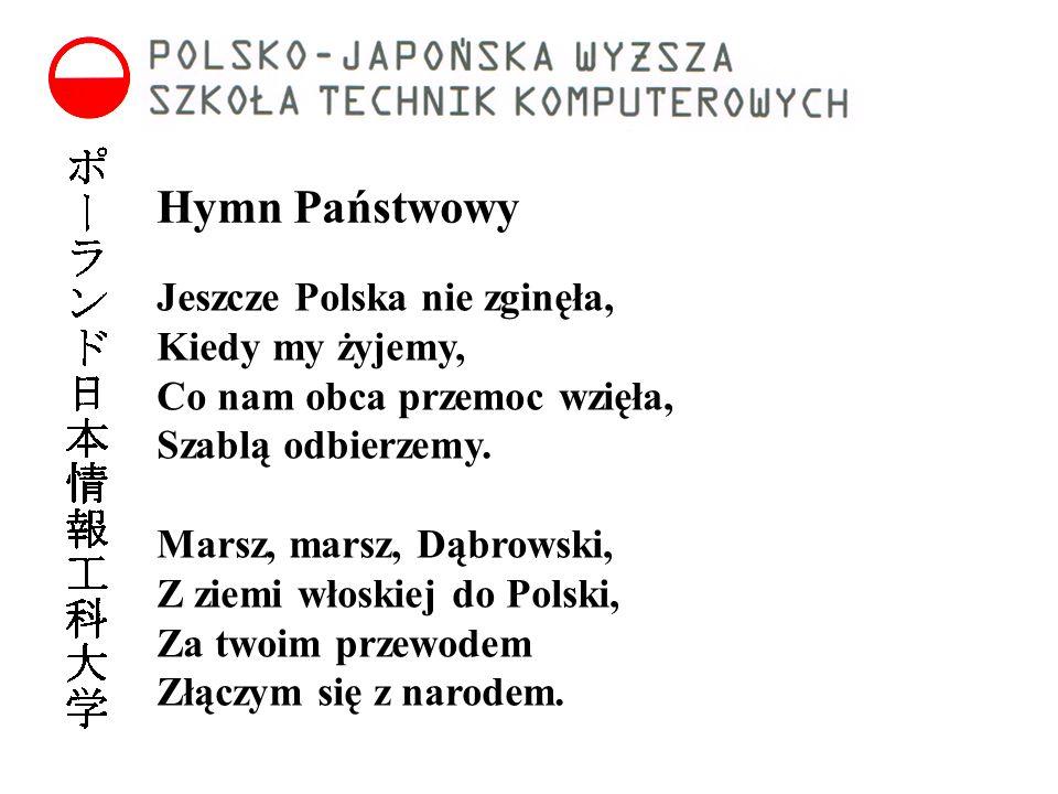 Hymn Państwowy Jeszcze Polska nie zginęła, Kiedy my żyjemy, Co nam obca przemoc wzięła, Szablą odbierzemy. Marsz, marsz, Dąbrowski, Z ziemi włoskiej d