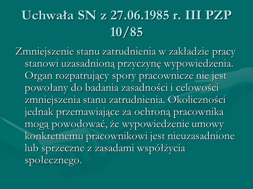 Uchwała SN z 27.06.1985 r. III PZP 10/85 Zmniejszenie stanu zatrudnienia w zakładzie pracy stanowi uzasadnioną przyczynę wypowiedzenia. Organ rozpatru