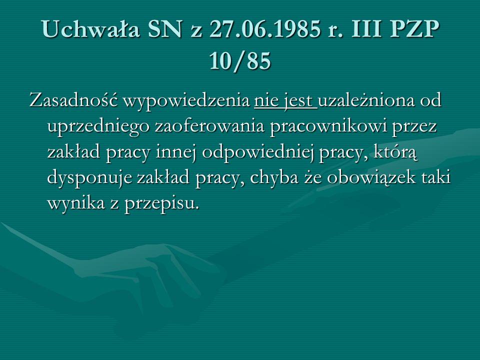 Uchwała SN z 27.06.1985 r. III PZP 10/85 Zasadność wypowiedzenia nie jest uzależniona od uprzedniego zaoferowania pracownikowi przez zakład pracy inne