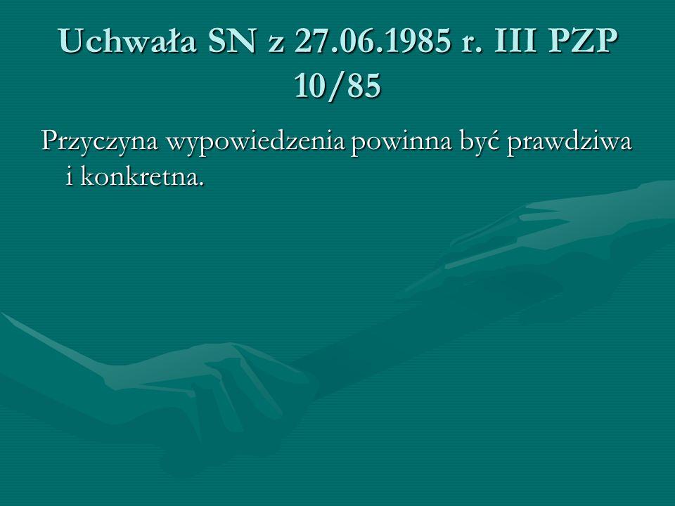 Uchwała SN z 27.06.1985 r. III PZP 10/85 Przyczyna wypowiedzenia powinna być prawdziwa i konkretna.
